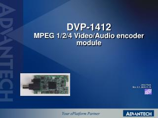 DVP-1412  MPEG 1/2/4 Video/Audio encoder module