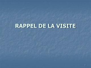 RAPPEL DE LA VISITE