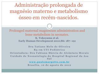 Administração prolongada de magnésio materno e metabolismo ósseo em recém-nascidos.