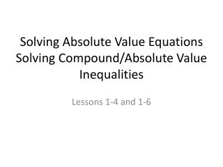 Solving Absolute Value Equations Solving Compound/Absolute Value Inequalities