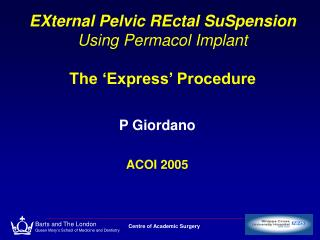 EXternal Pelvic REctal SuSpension  Using Permacol Implant The 'Express' Procedure