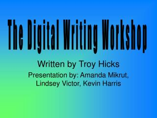 Written by Troy Hicks Presentation by: Amanda Mikrut, Lindsey Victor, Kevin Harris