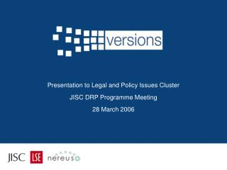 Presentation to Legal and Policy Issues Cluster JISC DRP Programme Meeting  28 March 2006