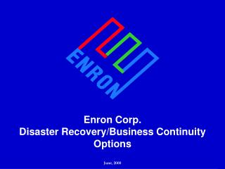 Enron Corp. Disaster Recovery/Business Continuity Options