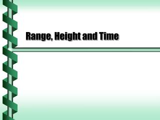 Range, Height and Time