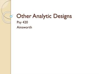 Other Analytic Designs
