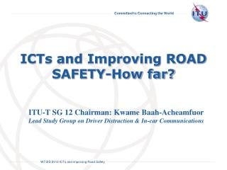 ICTs and Improving ROAD SAFETY-How far?