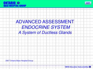ADVANCED ASSESSMENT  ENDOCRINE SYSTEM A System of Ductless Glands