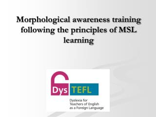 Morphological awareness training  following the principles of MSL learning
