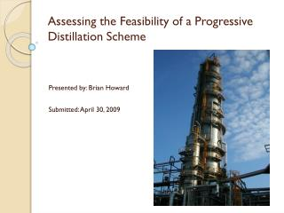 Assessing the Feasibility of a Progressive Distillation Scheme