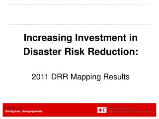 Increasing Investment in  Disaster Risk Reduction: 2011 DRR Mapping Results