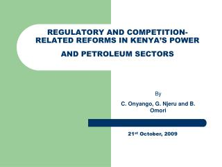 REGULATORY AND COMPETITION-RELATED REFORMS IN KENYA S POWER AND PETROLEUM SECTORS