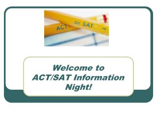 Welcome to ACT/SAT Information Night!