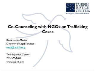Co-Counseling with NGOs on Trafficking Cases Rená Cutlip-Mason  Director of Legal Services