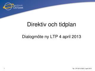 Direktiv och tidplan Dialogmöte ny LTP 4 april 2013