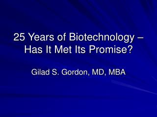 25 Years of Biotechnology � Has It Met Its Promise?