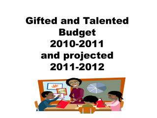 Gifted and Talented Budget 2010-2011 and projected  2011-2012