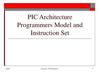 PIC Architecture Programmers Model and Instruction Set