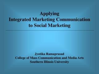 Applying Integrated Marketing Communication to Social Marketing Jyotika Ramaprasad