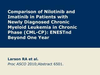 Larson RA et al. Proc ASCO  2010;Abstract 6501.