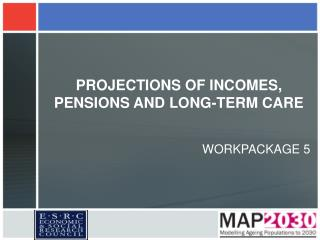 PROJECTIONS OF INCOMES, PENSIONS AND LONG-TERM CARE
