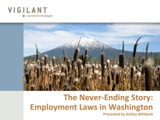 The Never-Ending Story: Employment Laws in Washington Presented by Ashley Wiltbank