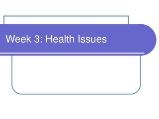 Week 3: Health Issues