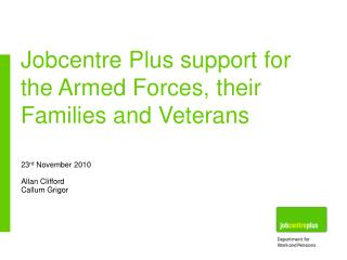 Jobcentre Plus support for the Armed Forces, their Families and Veterans