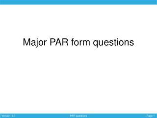 Major PAR form questions