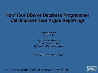 How Your DBA or Database Programmer  Can Improve Your Argos Reporting!