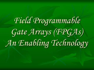 Field Programmable Gate Arrays (FPGAs)  An Enabling Technology