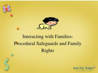 Interacting with Families:  Procedural Safeguards and Family  Rights