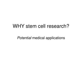 WHY stem cell research?