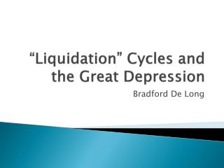 �Liquidation� Cycles and the Great Depression