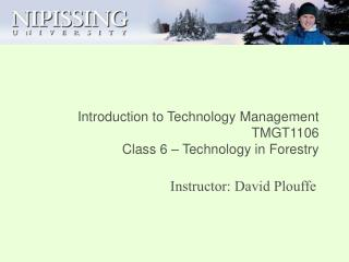 Introduction to Technology Management TMGT1106 Class 6 – Technology in Forestry