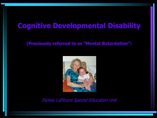 "Cognitive Developmental Disability (Previously referred to as ""Mental Retardation"" )"