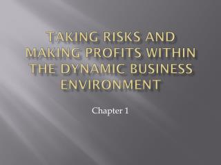 Taking Risks and Making Profits within the Dynamic Business Environment