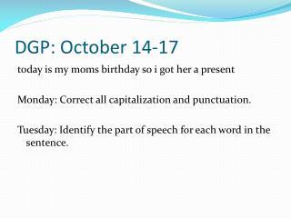 DGP: October 14-17