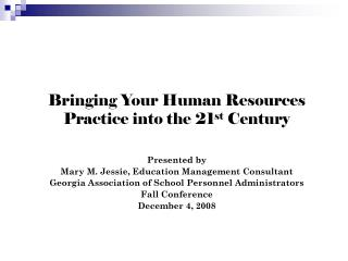 Bringing Your Human Resources Practice into the 21 st  Century