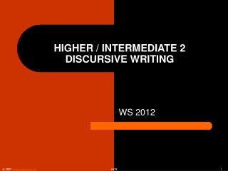 HIGHER / INTERMEDIATE 2 DISCURSIVE WRITING