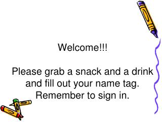 Welcome!!! Please grab a snack and a drink and fill out your name tag.  Remember to sign in.