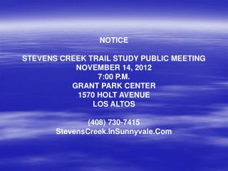 NOTICE STEVENS CREEK TRAIL STUDY PUBLIC MEETING NOVEMBER 14, 2012 7:00 P.M. GRANT PARK CENTER