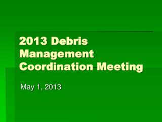 2013  Debris Management Coordination Meeting