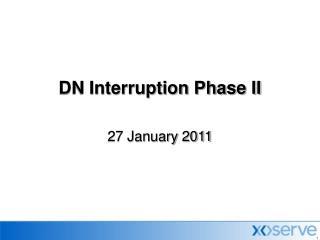 DN Interruption Phase II