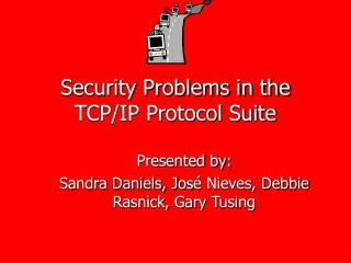 Security Problems in the TCP/IP Protocol Suite