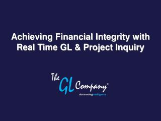 Achieving Financial Integrity with Real Time GL & Project Inquiry