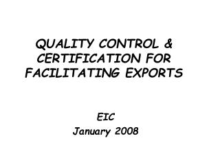 QUALITY CONTROL & CERTIFICATION FOR FACILITATING EXPORTS