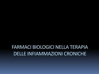 FARMACI BIOLOGICI NELLA TERAPIA DELLE INFIAMMAZIONI CRONICHE