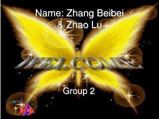 Name: Zhang Beibei & Zhao Lu