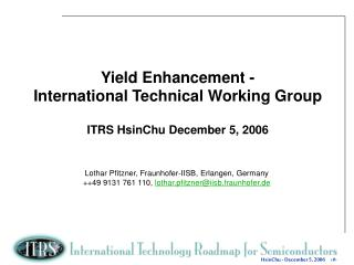 Yield Enhancement - International Technical Working Group ITRS  HsinChu  December 5, 2006